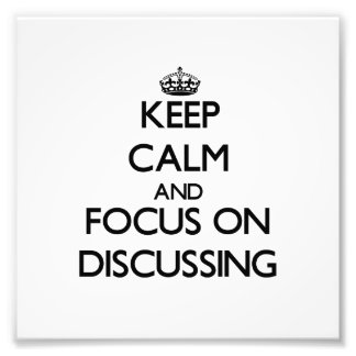 Keep Calm and focus on Discussing Photo Art