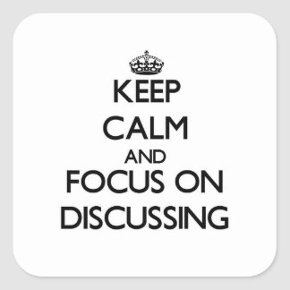 Keep Calm and focus on Discussing Square Sticker