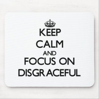 Keep Calm and focus on Disgraceful Mousepad