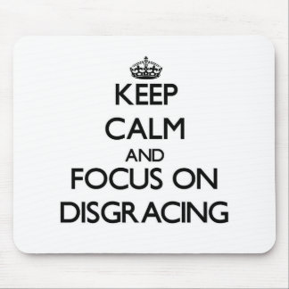 Keep Calm and focus on Disgracing Mousepads