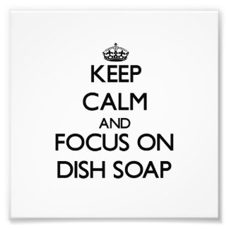 Keep Calm and focus on Dish Soap Photo Print
