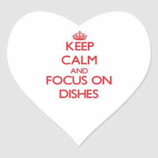 Keep Calm and focus on Dishes Heart Stickers