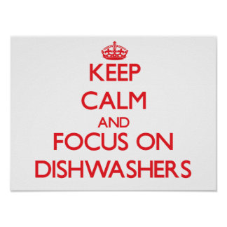 Keep Calm and focus on Dishwashers Print