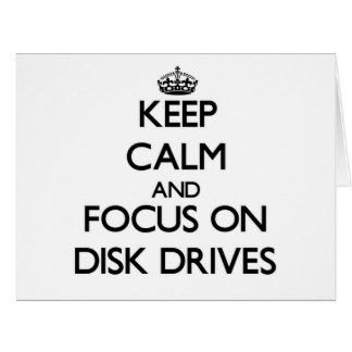 Keep Calm and focus on Disk Drives Card