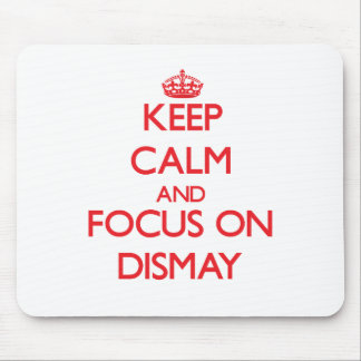 Keep Calm and focus on Dismay Mousepad