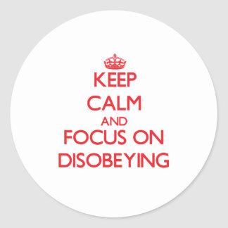 Keep Calm and focus on Disobeying Round Stickers