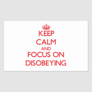Keep Calm and focus on Disobeying Stickers
