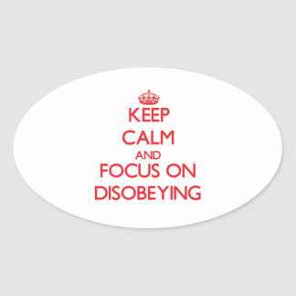 Keep Calm and focus on Disobeying Oval Sticker
