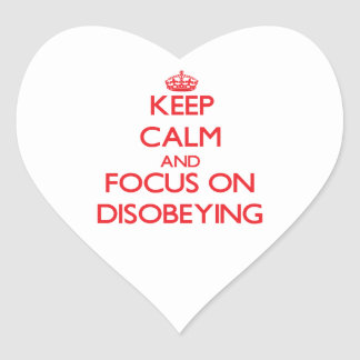 Keep Calm and focus on Disobeying Heart Stickers