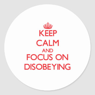 Keep Calm and focus on Disobeying Round Sticker