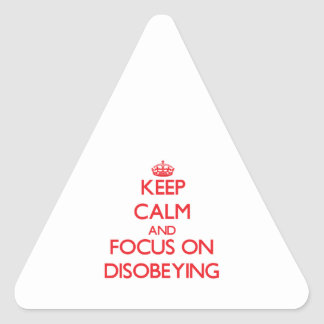 Keep Calm and focus on Disobeying Triangle Sticker