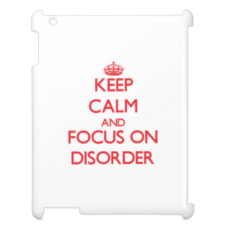 Keep Calm and focus on Disorder Cover For The iPad 2 3 4