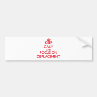 Keep Calm and focus on Displacement Bumper Sticker