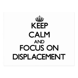 Keep Calm and focus on Displacement Post Cards