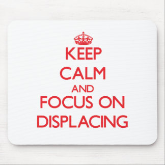 Keep Calm and focus on Displacing Mouse Pad