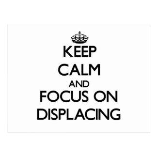 Keep Calm and focus on Displacing Postcard