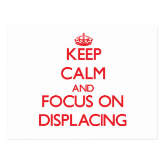 Keep Calm and focus on Displacing Post Card