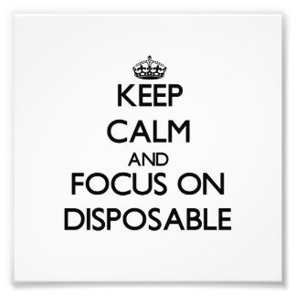 Keep Calm and focus on Disposable Art Photo