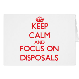 Keep Calm and focus on Disposals Greeting Card