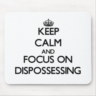 Keep Calm and focus on Dispossessing Mousepads