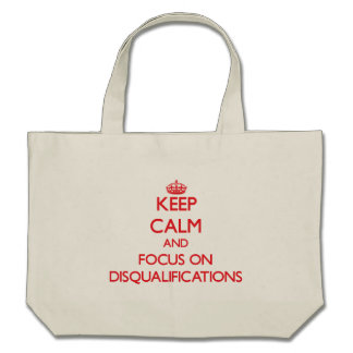 Keep Calm and focus on Disqualifications Tote Bags