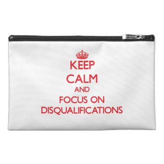 Keep Calm and focus on Disqualifications Travel Accessory Bag