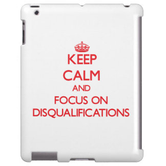 Keep Calm and focus on Disqualifications