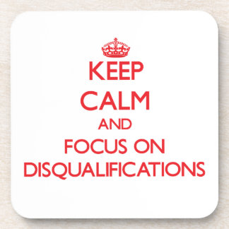Keep Calm and focus on Disqualifications Drink Coasters