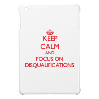 Keep Calm and focus on Disqualifications iPad Mini Cases