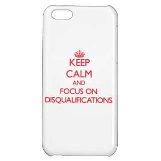 Keep Calm and focus on Disqualifications Cover For iPhone 5C