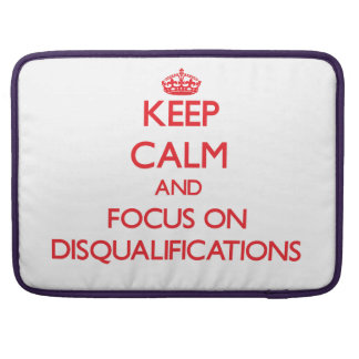 Keep Calm and focus on Disqualifications Sleeve For MacBook Pro
