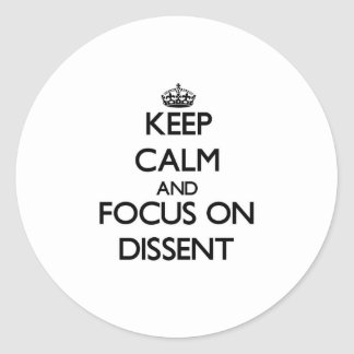 Keep Calm and focus on Dissent Classic Round Sticker