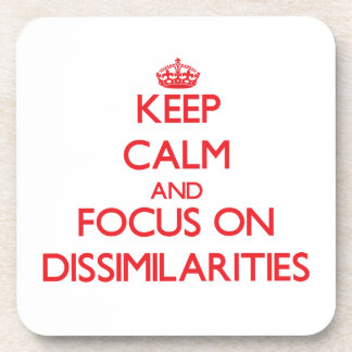 Keep Calm and focus on Dissimilarities Drink Coaster