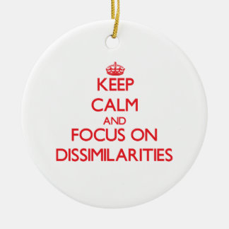 Keep Calm and focus on Dissimilarities Christmas Ornament