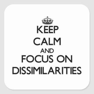 Keep Calm and focus on Dissimilarities Sticker