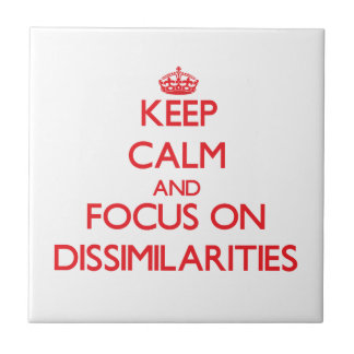 Keep Calm and focus on Dissimilarities Tiles