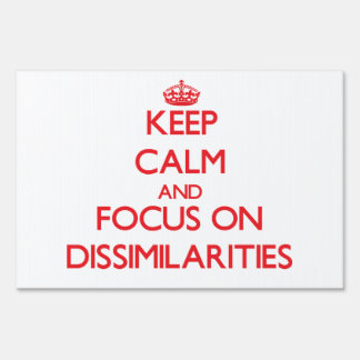 Keep Calm and focus on Dissimilarities Signs