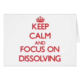 Keep Calm and focus on Dissolving Cards