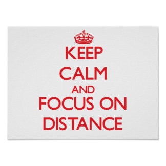 Keep Calm and focus on Distance Print