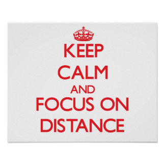 Keep Calm and focus on Distance Posters