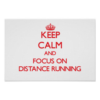 Keep Calm and focus on Distance Running Poster