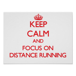 Keep Calm and focus on Distance Running Posters