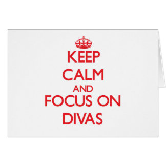 Keep Calm and focus on Divas Greeting Cards