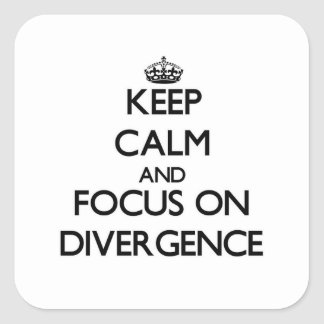 Keep Calm and focus on Divergence Square Sticker