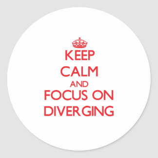 Keep Calm and focus on Diverging Classic Round Sticker