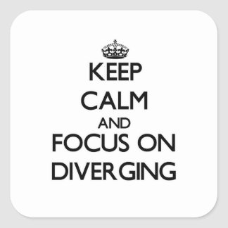 Keep Calm and focus on Diverging Square Sticker