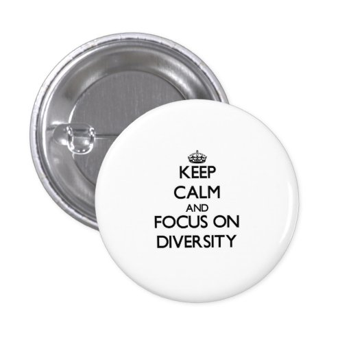 Keep Calm and focus on Diversity Pinback Buttons