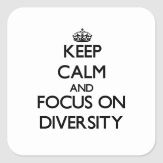 Keep Calm and focus on Diversity Square Sticker