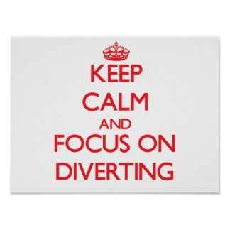 Keep Calm and focus on Diverting Print