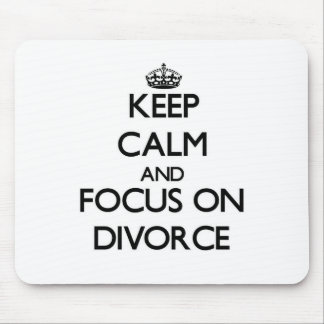 Keep Calm and focus on Divorce Mouse Pads